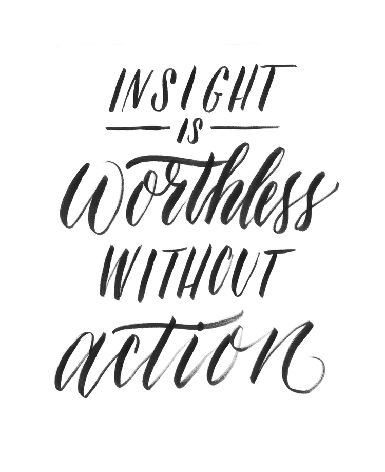 insight is worthless without action