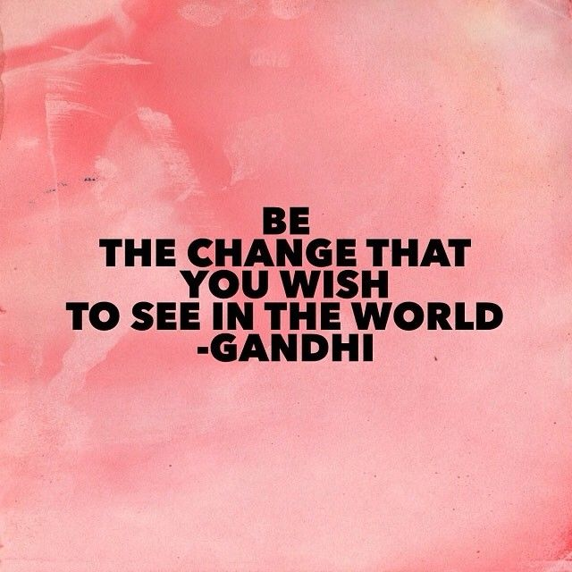be the change you wish to see in the world essay Not all these tips will work for all of you, but being good at essay  it might feel  like the world's greatest faff, but taking good notes from  return to your plan,  and see if you can use similar material but change the emphasis,.