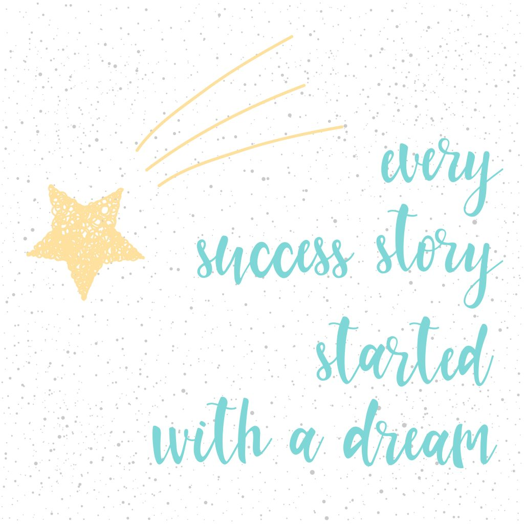 Every success story started with a dream